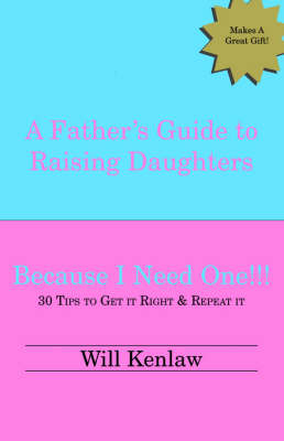 A Father's Guide to Raising Daughters: Because I Need One (Paperback)