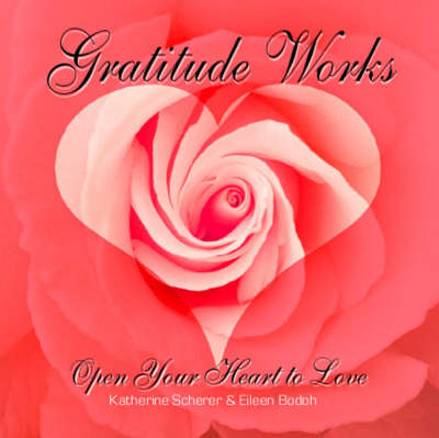Gratitude Works: Open Your Heart to Love (Paperback)