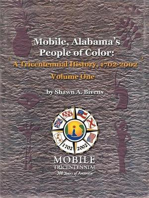 Mobile, Alabama's People of Color: v. 1: A Tricentennial History, 1702-2002 (Paperback)