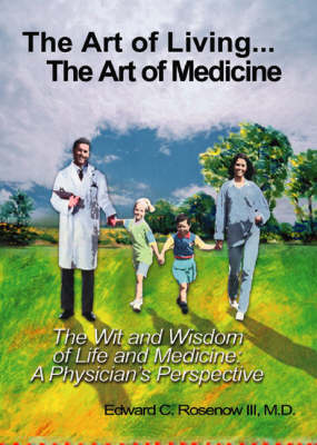 The Art of Living: The Art of Medicine - The Wit and Wisdom of Life and Medicine - A Physician's Perspective (Paperback)
