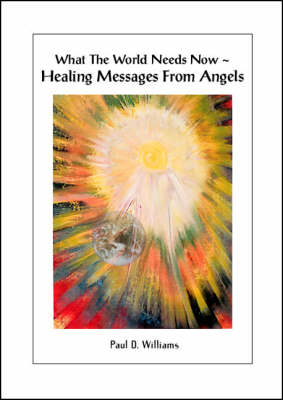 What the World Needs Now: Healing Messages from Angels (Paperback)