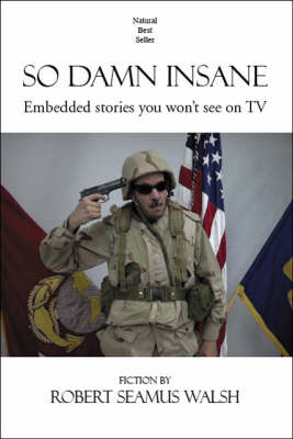 So Damn Insane: Embedded Stories You Won't See on TV (Paperback)