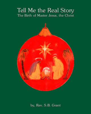 Tell ME the Real Story: the Birth of Master Jesus, the Christ (Spiral bound)