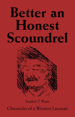 Better an Honest Scoundrel: Chronicles of a Western Lawman (Paperback)