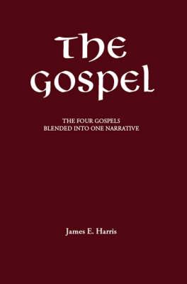 The Gospel: The Four Gospels Blended into One Narrative (Paperback)