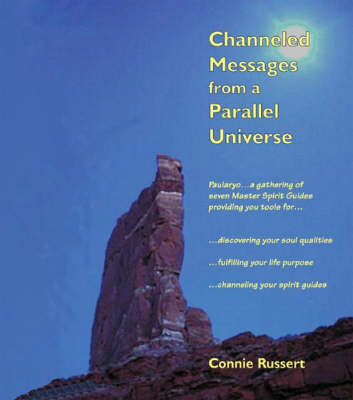 Channeled Messages from a Parallel Universe: Paularyo Provides You Tools for... Discovering Your Soul Qualitites, Fulfilling Your Life Purpose, Channeling Your Spirit Guides (Paperback)