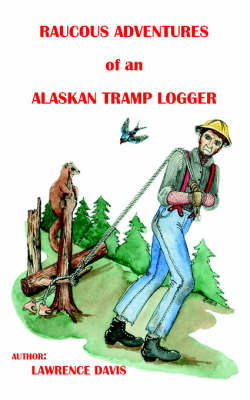 Raucous Adventures of an Alaskan Tramp Logger (Paperback)