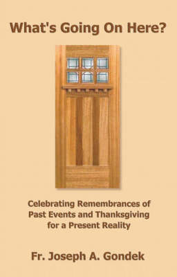 What's Going on Here?: Celebrating Remembrances of Past Events and Thanksgiving for a Present Reality (Paperback)