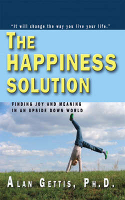 The Happiness Solution: Finding Joy and Meaning in an Upside Down World (Paperback)