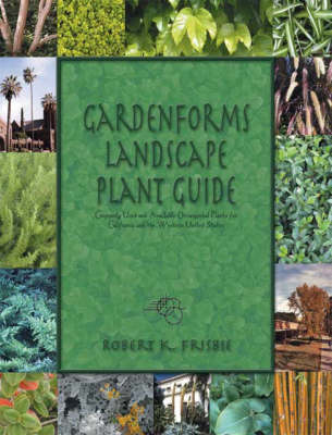 Gardenforms Landscape Plant Guide: Commonly Used and Available Ornamental Plants for California and the Western United States (Paperback)