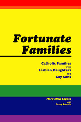 Fortunate Families: Catholic Families with Lesbian Daughters and Gay Sons (Paperback)