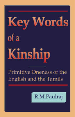 Key Words of a Kinship: Primitive Oneness of the English and the Tamils (Paperback)
