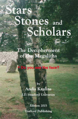 Stars, Stones and Scholars: The Decipherment of the Megaliths as an Ancient Survey of the Earth by Astronomy (Paperback)