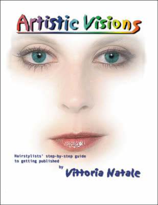 Artistic Visions: Hairstylists' Step-by-step Guide to Getting Published (Paperback)