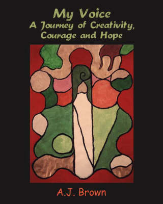My Voice: A Journey of Creativity, Courage and Hope (Paperback)