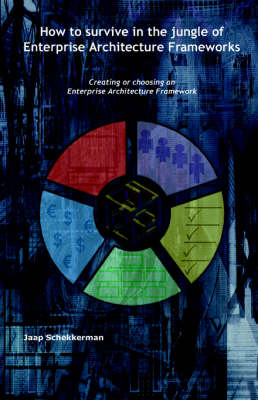 How to Survive in the Jungle of Enterprise Architecture Framework: Creating or Choosing an Enterprise Architecture Framework (Paperback)