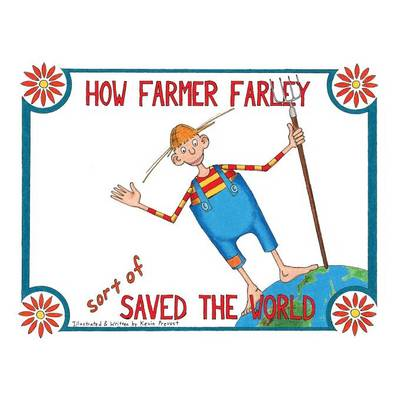 How Farmer Farley Sort of Saved the World (Paperback)