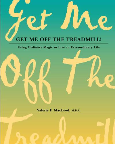 Get Me Off the Treadmill!: Using Everyday Magic to Live an Extraordinary Life (Paperback)