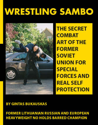 Wrestling Sambo: The Secret Combat Art of the Former Soviet Union for Special Forces and Real Self Protection (Paperback)