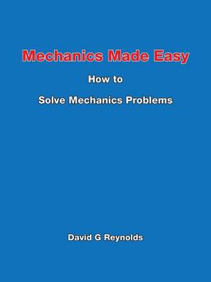Mechanics Made Easy: How to Solve Mechanics Problems (Paperback)