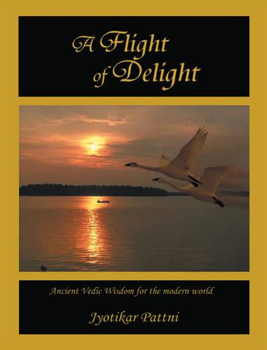 A Flight of Delight: Ancient Vedic Wisdom for the Modern World (Paperback)