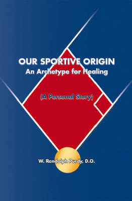 Our Sportive Origin: An Archetype for Healing - A Personal Story (Paperback)