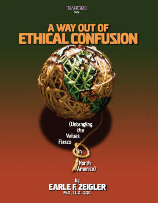 A Way Out of Ethical Confusion: Untangling the Values Fiasco in North America (Paperback)