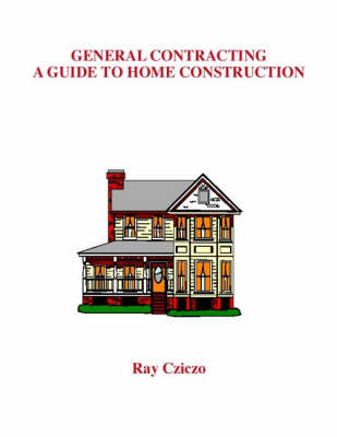 General Contracting: A Guide to Home Construction (Paperback)