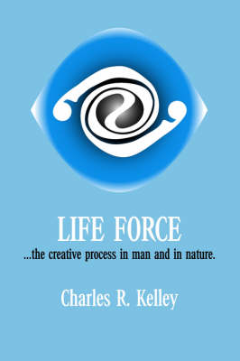 Life Force: The Creative Process in Man and in Nature (Paperback)