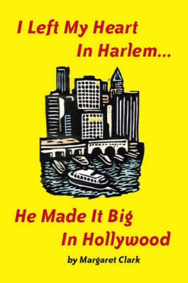 I Left My Heart in Harlem...: He Made it Big in Hollywood (Paperback)