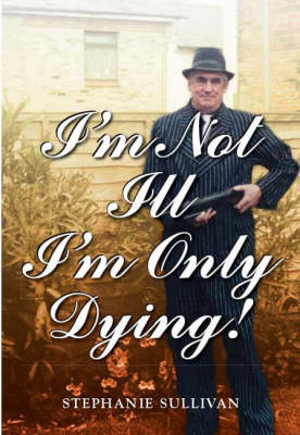 I'm Not Ill - I'm Only Dying! (Paperback)