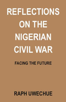 Reflections on the Nigerian Civil War: Facing the Future (Paperback)