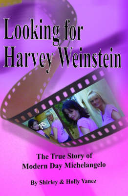Looking for Harvey Weinstein: The True Story of Modern Day Michelangelo (Paperback)