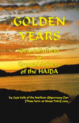 Golden Years: Grandmothers and Grandfathers of the HAIDA (Spiral bound)
