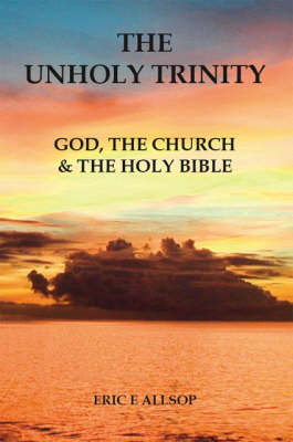 The Unholy Trinity: God, the Church and the Holy Bible (Paperback)