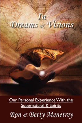 In Dreams and Visions: Our Personal Experience with the Supernatural and Spirits (Paperback)