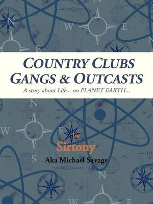 Country Clubs Gangs & Outcasts: A Story About Life... on PLANET EARTH... (Paperback)