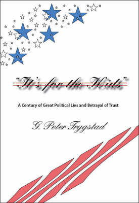 It's for the Kids: A Century of Great Political Lies and Betrayal of Trust (Paperback)