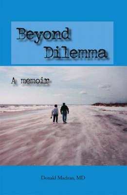 Beyond Dilemma: A Memoir (Paperback)