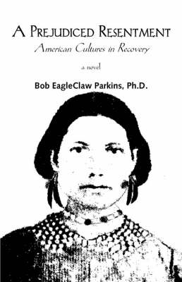 A Prejudiced Resentment: American Cultures in Recovery (Paperback)