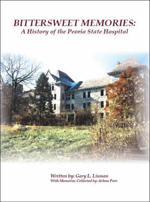 Bittersweet Memories: A History of the Peoria State Hospital (Paperback)