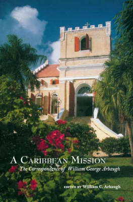 Caribbean Mission: The Correspondence of William George Arbaugh (Paperback)
