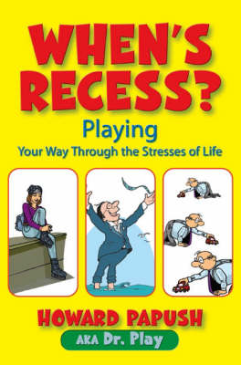 When's Recess?: Playing Your Way Through the Stresses of Life (Paperback)