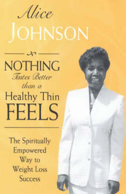 Nothing Tastes Better Than a Healthy Thin Feels: The Spiritually Empowered Way to Weight Loss Success (Paperback)
