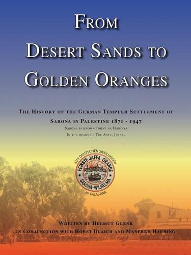 From Desert Sands to Golden Oranges: The History of the German Templer Settlement of Sarona in Palestine 1871-1947 (Paperback)