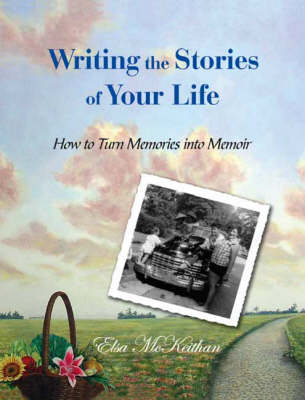 Writing the Stories of Your Life: How to Turn Memories into Memoir (Paperback)