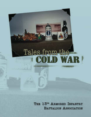 Tales from the Cold War, 13th Armored Infantry Battalion on Freedom's Frontier (Paperback)