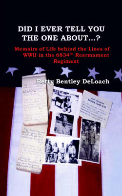 Did I Tell You the One About...? Memoirs of Life Behind the Lines of WWII the 6834th Rearmament Regiment (Paperback)