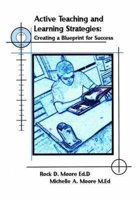 Active Teaching and Learning Strategies: Creating a Blueprint for Success (Paperback)