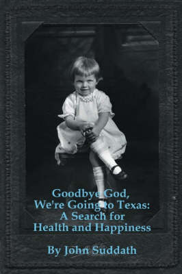 Goodbye God, We're Going to Texas: A Search for Health and Happiness (Paperback)
